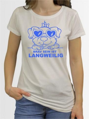 """""""Brav sein ist langweilig"""" Damen T-Shirt"""