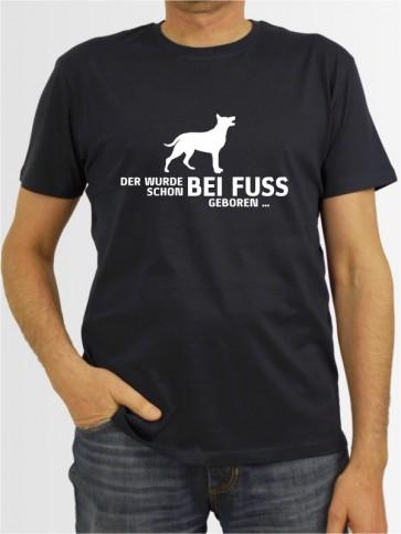 """""""Der wurde schon bei Fuss geboren"""" Herren T-Shirt"""