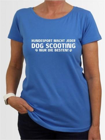 """""""Dog Scooting nur die Besten"""" Damen T-Shirt"""