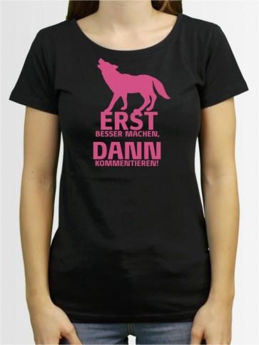 """""""Erst besser machen dann kommentieren"""" Damen T-Shirt"""