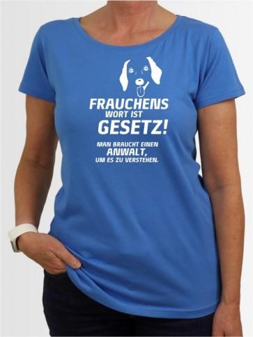 """""""Frauchens Wort ist Gesetz"""" Damen T-Shirt"""
