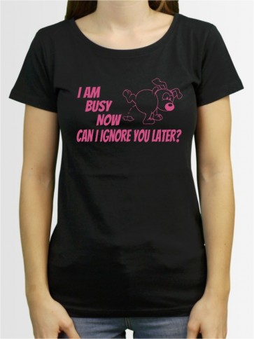 """Iam busy now"" Damen T-Shirt"