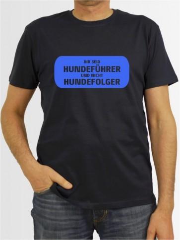 """Ihr seid Hundeführer"" Herren T-Shirt"