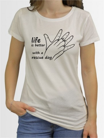 """Life is better with a rescue dog"" Damen T-Shirt"