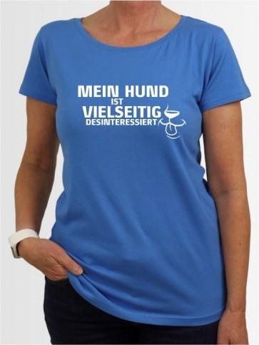"""""""Mein Hund ist vielseitig desinteressiert"""" Damen T-Shirt"""