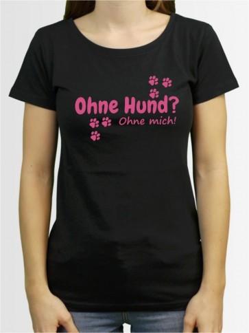 """""""Ohne Hund ohne mich"""" Damen T-Shirt"""