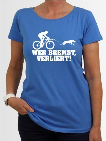 """""""Wer bremst verliert"""" Damen T-Shirt"""