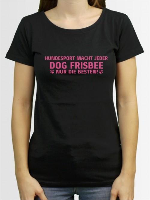 """""""Dog Frisbee nur die Besten"""" Damen T-Shirt"""