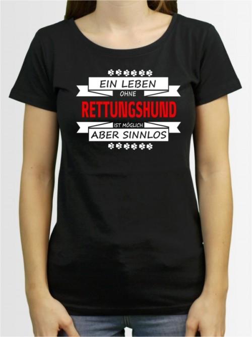 """""""Ein Leben ohne Rettungshund"""" Damen T-Shirt"""