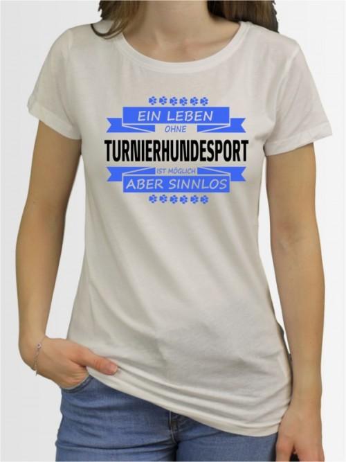"""""""Ein Leben ohne Turnierhundesport"""" Damen T-Shirt"""