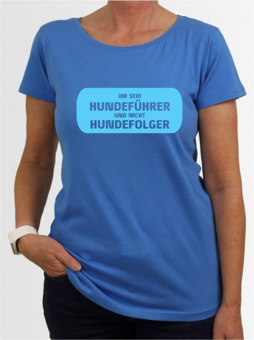 """Ihr seid Hundeführer"" Damen T-Shirt"