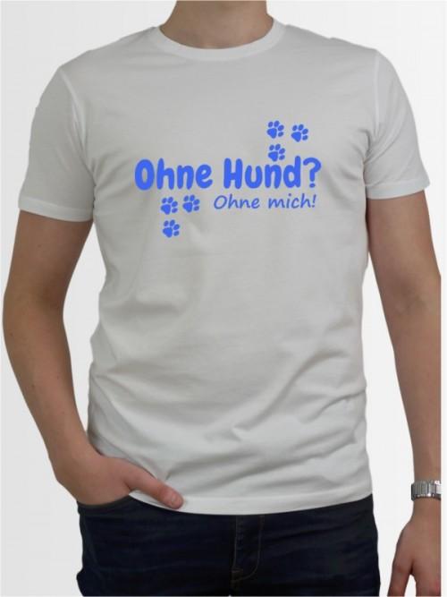 """""""Ohne Hund ohne mich"""" Herren T-Shirt"""